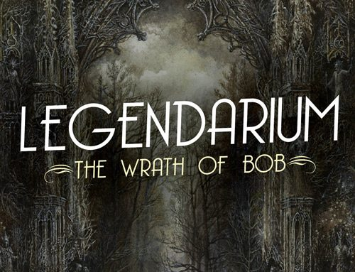 NEW BOOK— Legendarium: The Wrath of Bob
